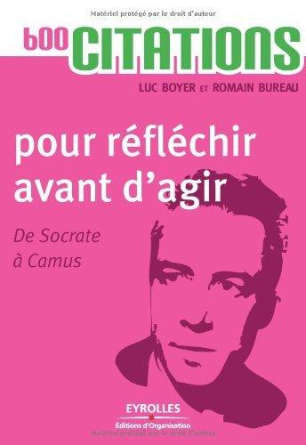 600 citations pour réfléchir avant d'agir - De Socrate à Camus sur Bookys