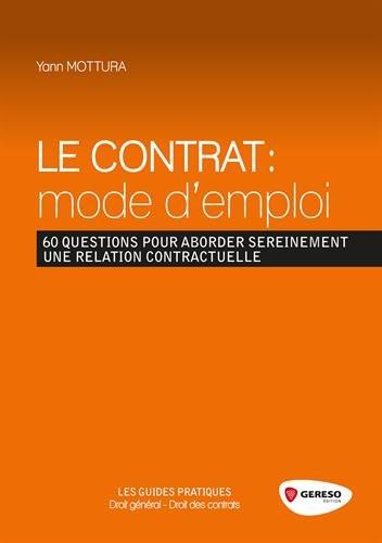 Le contrat : mode d'emploi : 60 questions pour aborder sereinement une relation contractuelle