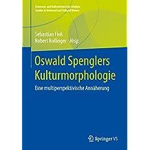 Oswald Spenglers Kulturmorphologie: Eine multiperspektivische Annäherung (Universal- und kulturhistorische Studien. Studies in Universal and Cultural History)