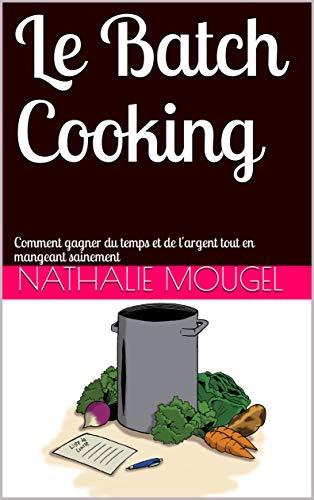 Couverture du livre Le Batch Cooking: Comment gagner du temps et de l'argent tout en mangeant sainement