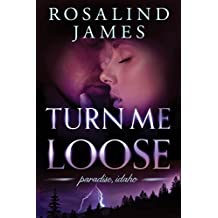 Turn Me Loose (Paradise, Idaho Book 3)
