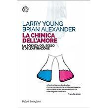 La chimica dell'amore: La scienza del sesso e dell'attrazione