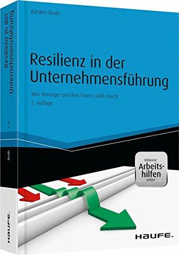 Resilienz in der Unternehmensführung - und Arbeitshilfen online: Was Manager und ihre Teams stark macht (Haufe Fachbuch)