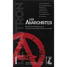 Les anarchistes : Dictionnaire biographique du mouvement libertaire francophone