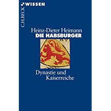 Die Habsburger: Dynastie und Kaiserreiche (Beck'sche Reihe)