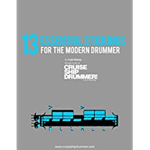 13 Essential Stickings for the Modern Drummer: a creative system for filling and soloing (Drumming Essentials) (English Edition)
