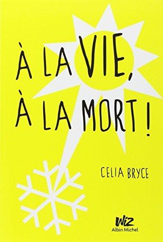 Descargar Libro ? la vie, ? la mort ! by Celia Bryce (February 16,2015) de Celia Bryce