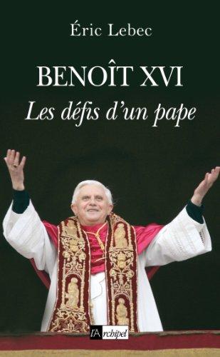 Benoît XVI les défis d'un pape (Politique, idée, société)