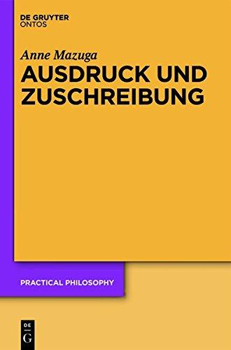 Ausdruck und Zuschreibung: Konzeptionen des menschlichen Handelns bei H.L.A. Hart, Elizabeth Anscombe und A.I. Melden (Practical Philosophy, Band 18)