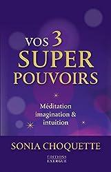 Vos 3 super pouvoirs : Méditation, imagination & intuition