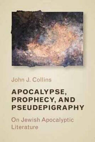 Apocalypse, Prophecy, and Pseudepigraphy: On Jewish Apocalyptic Literature por John J. Collins