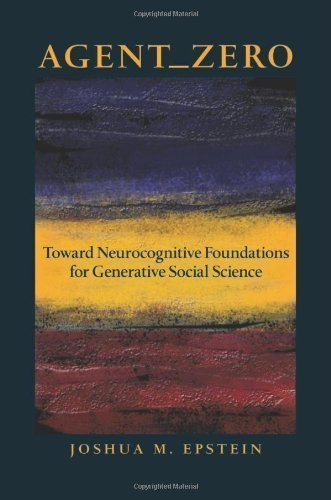 Agent_Zero: Toward Neurocognitive Foundations for Generative Social Science (Princeton Studies in Complexity) by Epstein, Joshua M. (2014) Hardcover