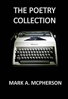 The Poetry Collection: A collection of poems written over two decades from childhood to adulthood by [McPherson, Mark]