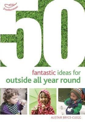 [(50 Fantastic Ideas for Outside All Year Round)] [By (author) Alistair Bryce-Clegg] published on (October, 2015)