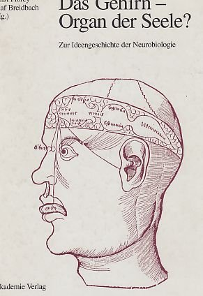 Das Gehirn - Organ Der Seele?: Zur Ideengeschichte Der Neurobiologie