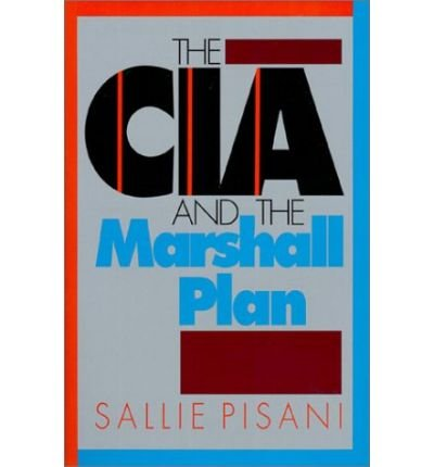 [(The CIA and the Marshall Plan )] [Author: Sallie Pisani] [Dec-1991]