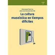 La cultura museística en tiempos difíciles: 14 (Manuales de Museística, Patrimonio y Turismo Cultural)