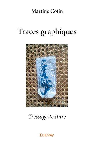 Traces graphiques : tressage-texture / Martine Cotin.- Saint-Denis : Edilivre , DL 2017