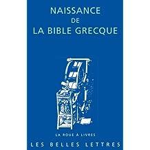 Naissance de la Bible grecque: Lettre d'Aristée à Philocrate. Traité des Poids et Mesures. Témoignages antiques et médiévaux.
