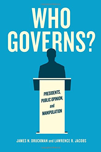 Who Governs?: Presidents, Public Opinion, and Manipulation (Chicago Studies in American Politics)