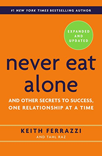 Never Eat Alone : And other Secrets to Success, One Relationship at a Time por Keith Ferrazzi