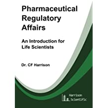 Pharmaceutical Regulatory Affairs: An Introduction for Life Scientists (Life After Life Science)