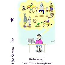 Underwriter il mestiere d'immaginare (Italian Edition)