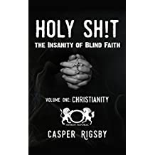 Holy Sh!t - The Insanity of Blind Faith: Volume One: Christianity