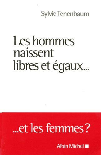 Les Hommes naissent libres et égaux.: Et les femmes ? par Sylvie Tenenbaum