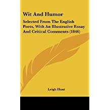 Wit and Humor: Selected from the English Poets, with an Illustrative Essay and Critical Comments (1846)