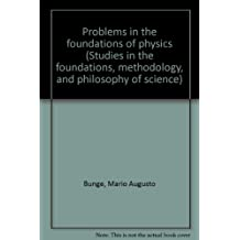 Problems in the foundations of physics (Studies in the foundations, methodology, and philosophy of science)