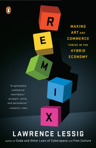 Remix: Making Art and Commerce Thrive in the Hybrid Economy (Internet Gaming Law)