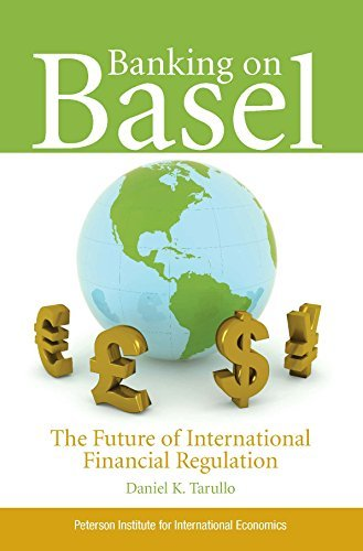 Banking on Basel: The Future of International Financial Regulation by Daniel K. Tarullo (2008-09-30)