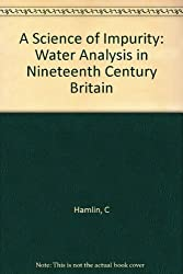 A Science of Impurity: Water Analysis in Nineteenth Century Britain