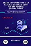 Oracle E-Business Suite R12.1 Payables Essentials Exam 1Z0-517 Practice Questions & Dumps: 160+ Exam practice questions for Orcale 1Z0-517 Updated 2020 (English Edition)