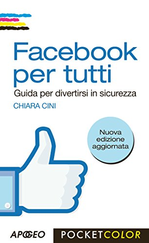 Facebook per tutti: Guida per divertirsi in sicurezza (Pocket color)
