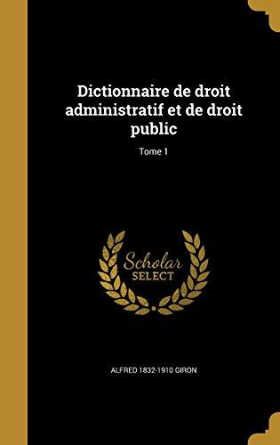 Dictionnaire de Droit Administratif Et de Droit Public; Tome 1