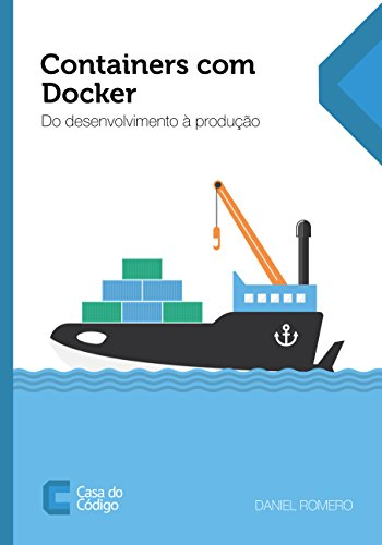 Containers com Docker: Do desenvolvimento à produção (Portuguese Edition) por Daniel Romero
