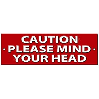 Caution please mind your head quality metal sign