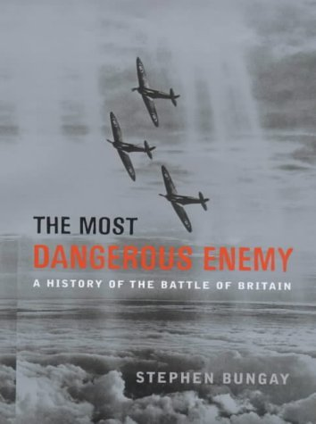 The Most Dangerous Enemy: A History of the Battle of Britain by Stephen Bungay (2000-08-05)
