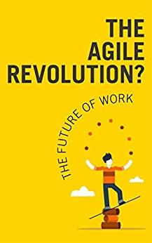 The agile revolution: A guide for business on agile working by [Cantelo, Anne, Clarke, Charlotte]