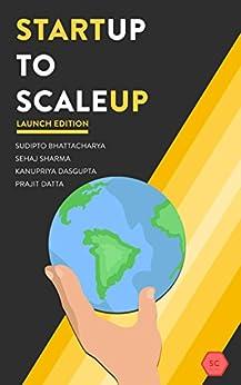 Startup to Scaleup: No frills, simply the advice you need. by [Sharma, Sehaj, Datta, Prajit, Bhattacharya, Sudipto, Dasgupta, Kanupriya]