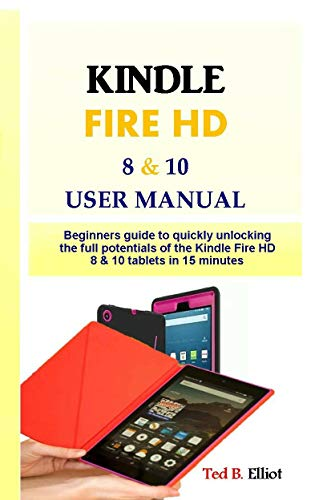 KINDLE FIRE HD 8 & 10 USER MANUAL: Beginners guide to quickly ...