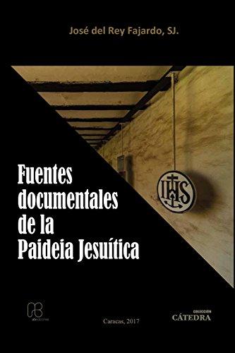 FUENTES DOCUMENTALES DE LA PAIDEIA JESUÍTICA por s.j. José DEL REY FAJARDO