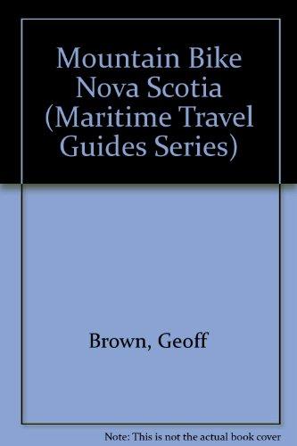 Mountain Bike Nova Scotia (Maritime Travel Guides Series) por Geoff Brown