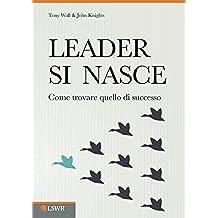 Leader si nasce. Come trovare quello di successo