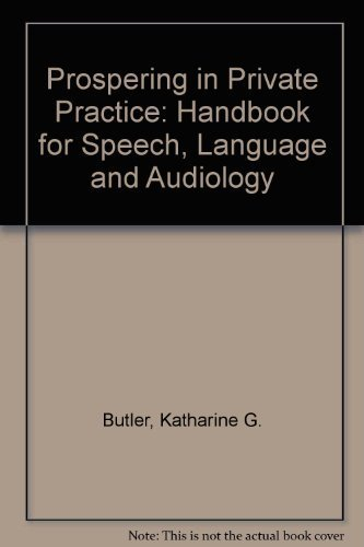 Prospering in Private Practice: A Handbook for Speech-Language Pathology and Audiology by Katharine G. Butler (1986-08-03)