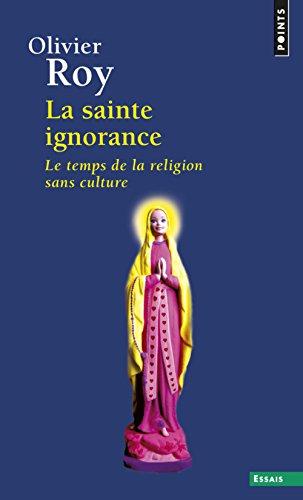 La Sainte ignorance. Le temps de la religion sans culture