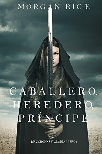 Caballero, Heredero, Príncipe (De Coronas y Gloria – Libro 3) por Morgan Rice
