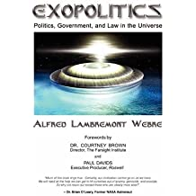 [(Exopolitics: Politics, Government and Law in the Universe)] [Author: Jd Med Alfred Lambremont Webre] published on (November, 2008)